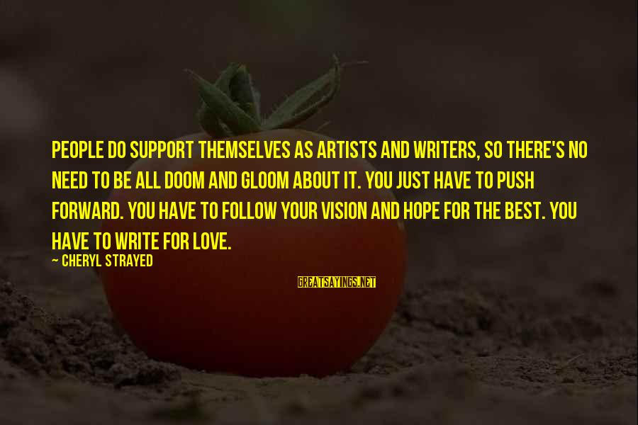 Will Tippin Sayings By Cheryl Strayed: People do support themselves as artists and writers, so there's no need to be all