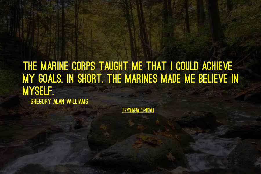 Will Tippin Sayings By Gregory Alan Williams: The Marine Corps taught me that I could achieve my goals. In short, the Marines