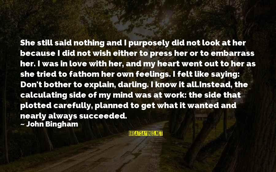 Willem Sandberg Sayings By John Bingham: She still said nothing and I purposely did not look at her because I did