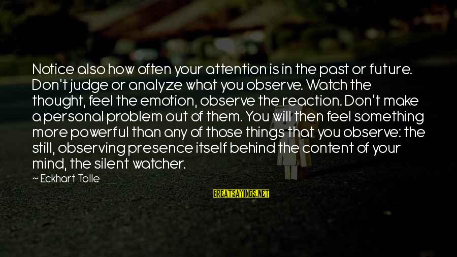 William Blum Sayings By Eckhart Tolle: Notice also how often your attention is in the past or future. Don't judge or