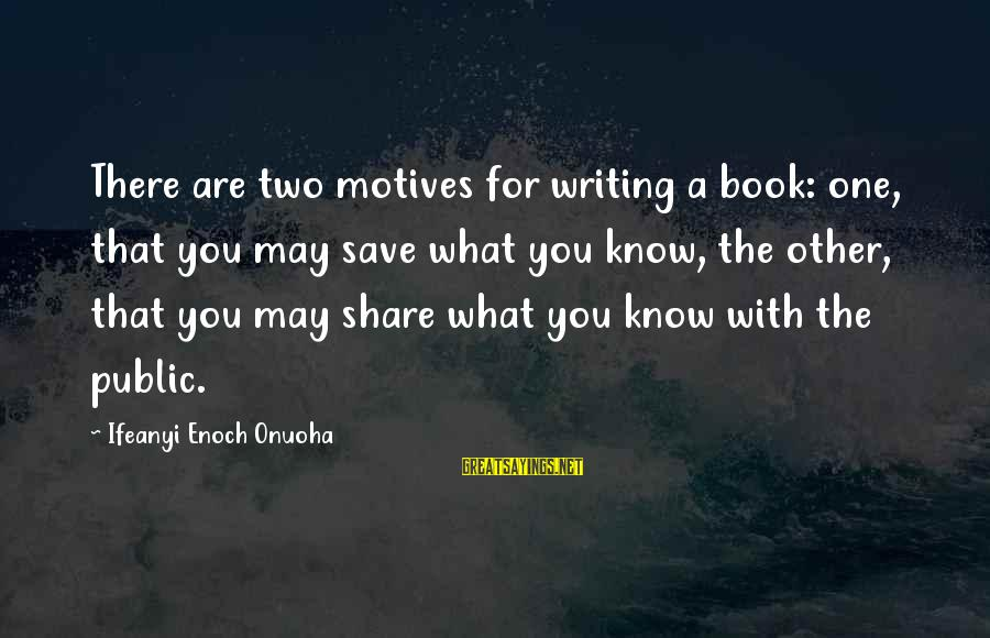William Blum Sayings By Ifeanyi Enoch Onuoha: There are two motives for writing a book: one, that you may save what you