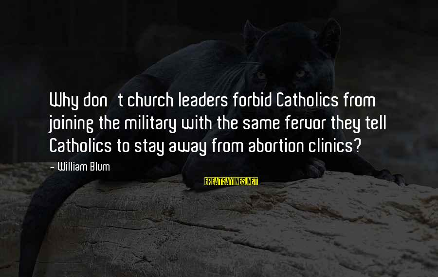 William Blum Sayings By William Blum: Why don't church leaders forbid Catholics from joining the military with the same fervor they