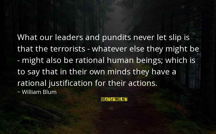 William Blum Sayings By William Blum: What our leaders and pundits never let slip is that the terrorists - whatever else