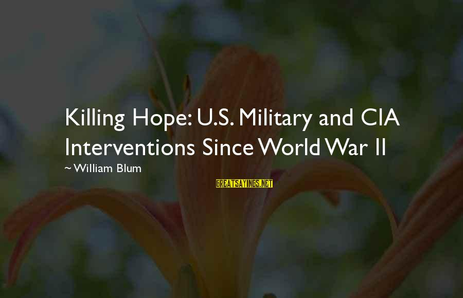 William Blum Sayings By William Blum: Killing Hope: U.S. Military and CIA Interventions Since World War II