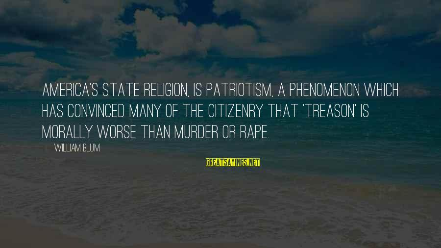 William Blum Sayings By William Blum: America's state religion, is patriotism, a phenomenon which has convinced many of the citizenry that