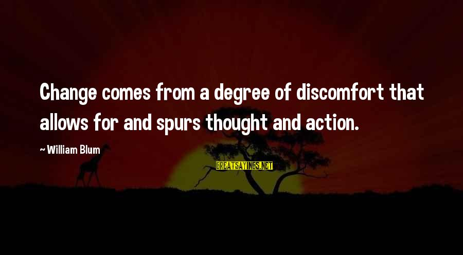 William Blum Sayings By William Blum: Change comes from a degree of discomfort that allows for and spurs thought and action.