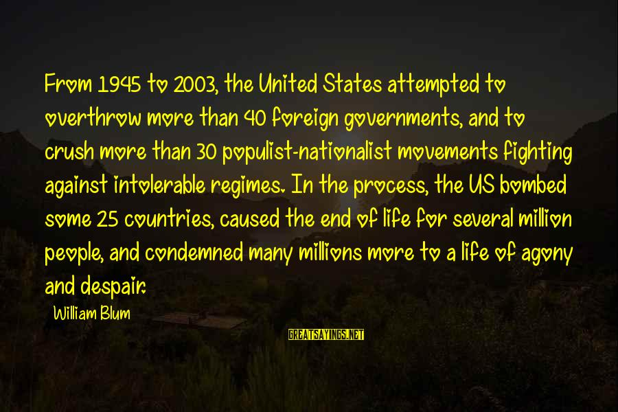 William Blum Sayings By William Blum: From 1945 to 2003, the United States attempted to overthrow more than 40 foreign governments,