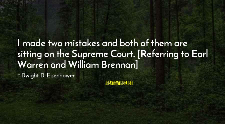 William Brennan Sayings By Dwight D. Eisenhower: I made two mistakes and both of them are sitting on the Supreme Court. [Referring