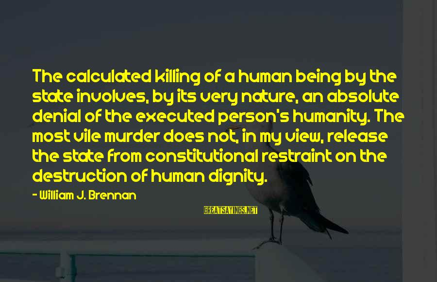William Brennan Sayings By William J. Brennan: The calculated killing of a human being by the state involves, by its very nature,