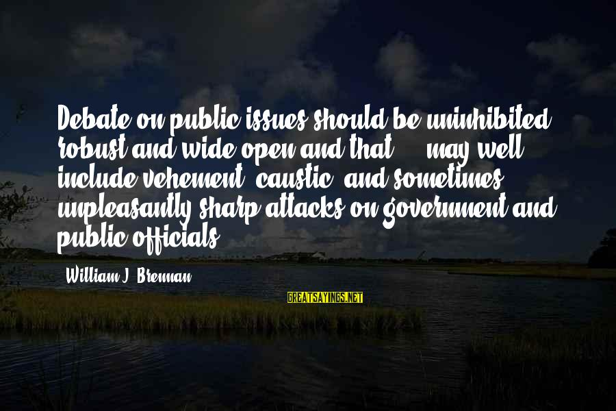 William Brennan Sayings By William J. Brennan: Debate on public issues should be uninhibited, robust and wide-open and that ... may well