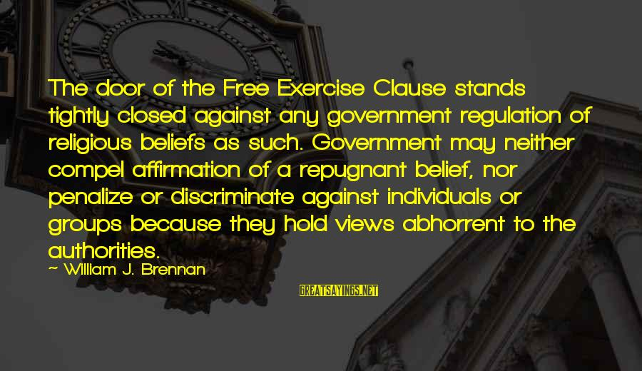 William Brennan Sayings By William J. Brennan: The door of the Free Exercise Clause stands tightly closed against any government regulation of