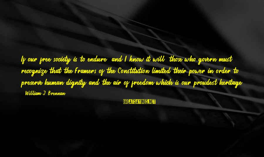 William Brennan Sayings By William J. Brennan: If our free society is to endure, and I know it will, those who govern