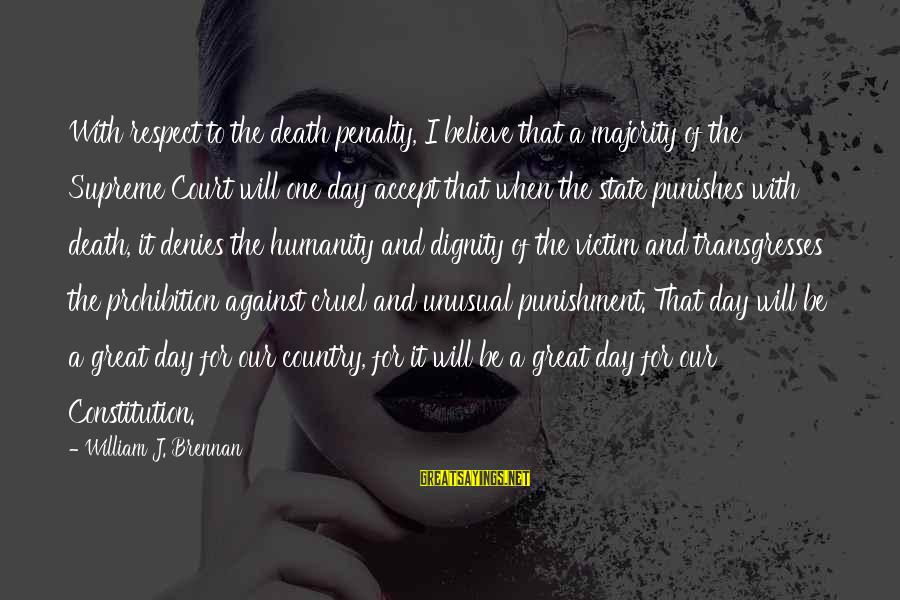 William Brennan Sayings By William J. Brennan: With respect to the death penalty, I believe that a majority of the Supreme Court