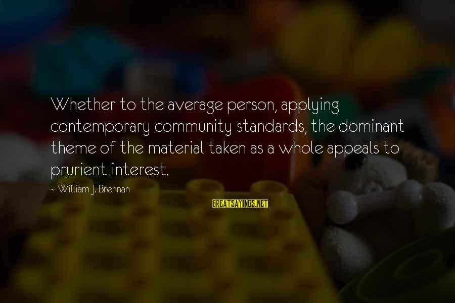 William Brennan Sayings By William J. Brennan: Whether to the average person, applying contemporary community standards, the dominant theme of the material