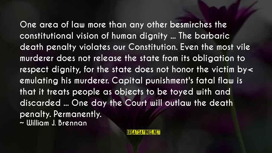 William Brennan Sayings By William J. Brennan: One area of law more than any other besmirches the constitutional vision of human dignity