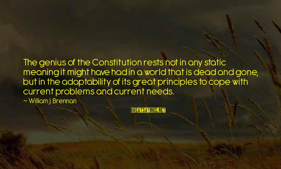 William Brennan Sayings By William J. Brennan: The genius of the Constitution rests not in any static meaning it might have had