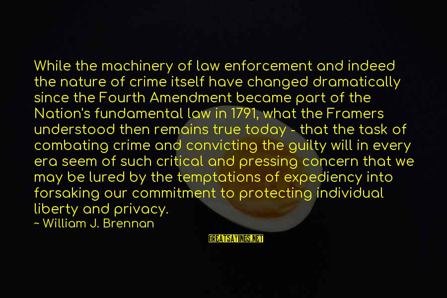 William Brennan Sayings By William J. Brennan: While the machinery of law enforcement and indeed the nature of crime itself have changed