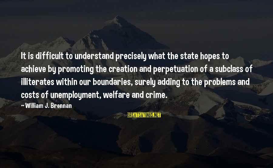 William Brennan Sayings By William J. Brennan: It is difficult to understand precisely what the state hopes to achieve by promoting the