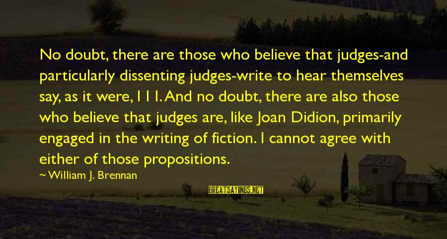 William Brennan Sayings By William J. Brennan: No doubt, there are those who believe that judges-and particularly dissenting judges-write to hear themselves