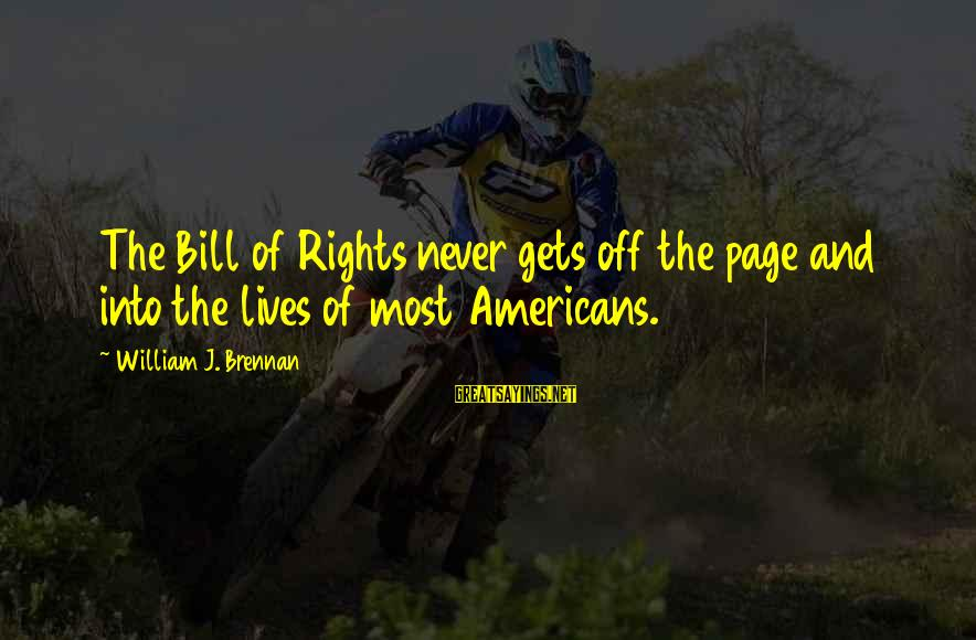 William Brennan Sayings By William J. Brennan: The Bill of Rights never gets off the page and into the lives of most