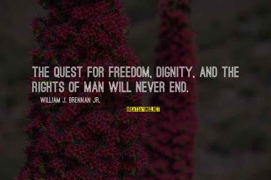 William Brennan Sayings By William J. Brennan Jr.: The quest for freedom, dignity, and the rights of man will never end.