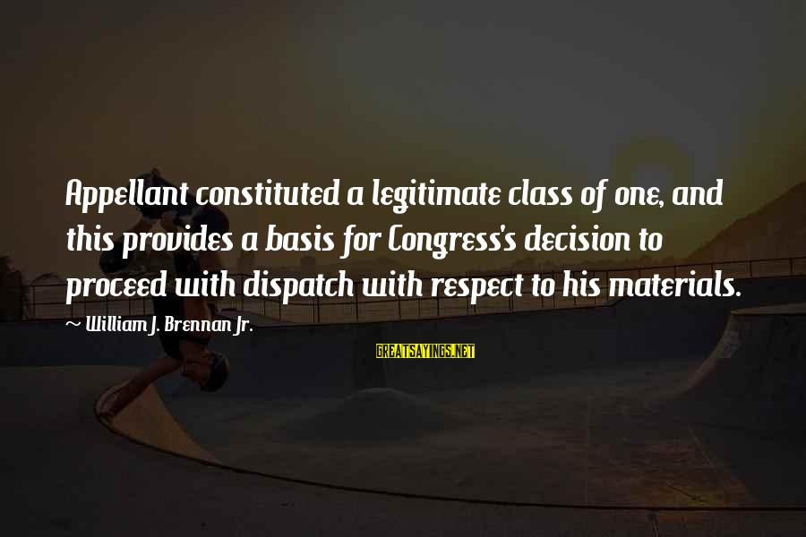 William Brennan Sayings By William J. Brennan Jr.: Appellant constituted a legitimate class of one, and this provides a basis for Congress's decision