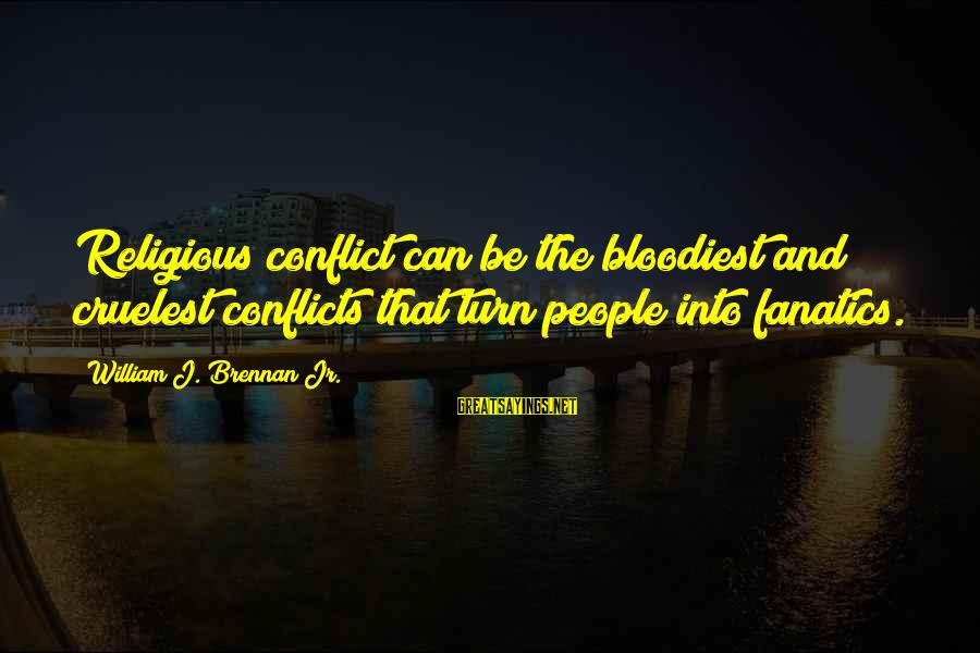William Brennan Sayings By William J. Brennan Jr.: Religious conflict can be the bloodiest and cruelest conflicts that turn people into fanatics.