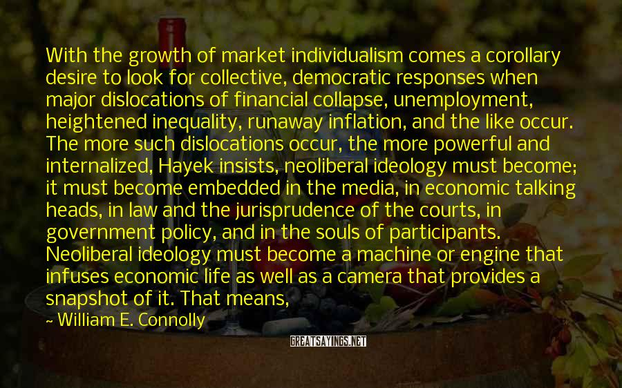 William E. Connolly Sayings: With the growth of market individualism comes a corollary desire to look for collective, democratic