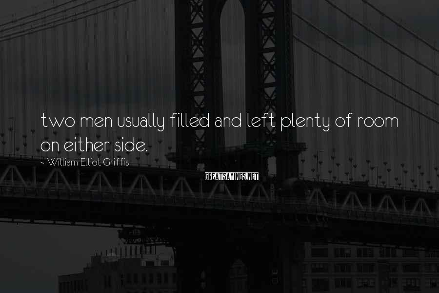 William Elliot Griffis Sayings: two men usually filled and left plenty of room on either side.