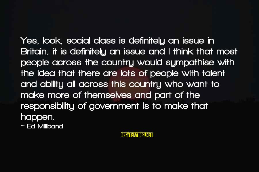 William Hearst Famous Sayings By Ed Miliband: Yes, look, social class is definitely an issue in Britain, it is definitely an issue