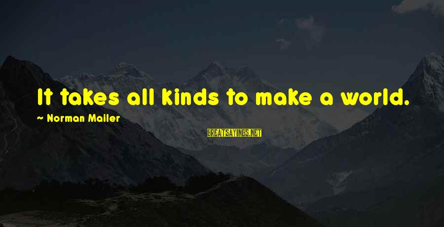 William Hearst Famous Sayings By Norman Mailer: It takes all kinds to make a world.
