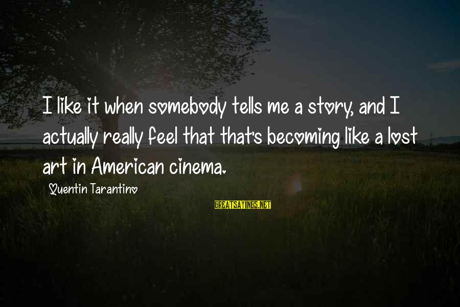 William Hearst Famous Sayings By Quentin Tarantino: I like it when somebody tells me a story, and I actually really feel that
