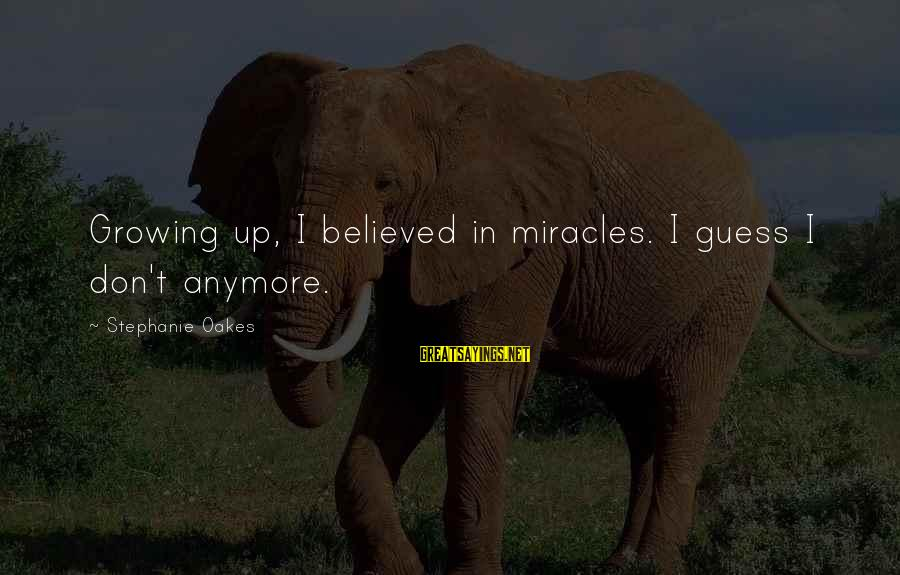 William Hearst Famous Sayings By Stephanie Oakes: Growing up, I believed in miracles. I guess I don't anymore.
