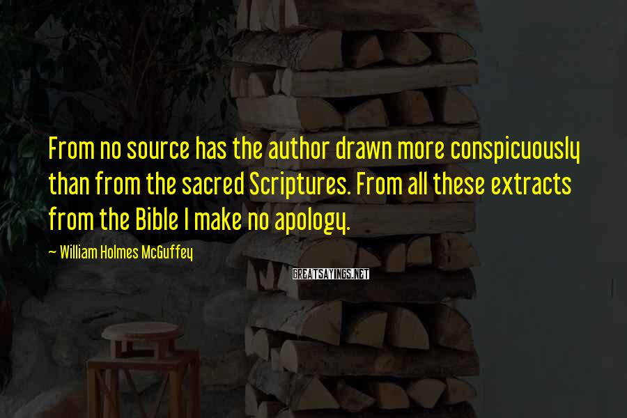 William Holmes McGuffey Sayings: From no source has the author drawn more conspicuously than from the sacred Scriptures. From