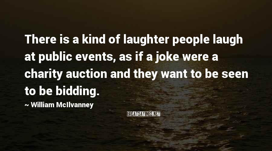 William McIlvanney Sayings: There is a kind of laughter people laugh at public events, as if a joke