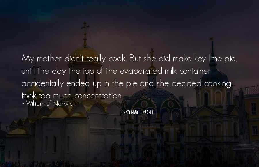 William Of Norwich Sayings: My mother didn't really cook. But she did make key lime pie, until the day