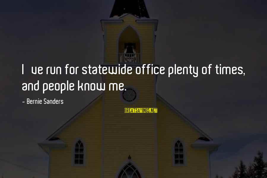 William Poundstone Sayings By Bernie Sanders: I've run for statewide office plenty of times, and people know me.