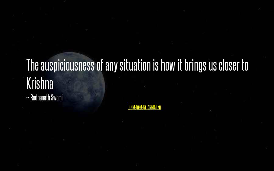 William Poundstone Sayings By Radhanath Swami: The auspiciousness of any situation is how it brings us closer to Krishna