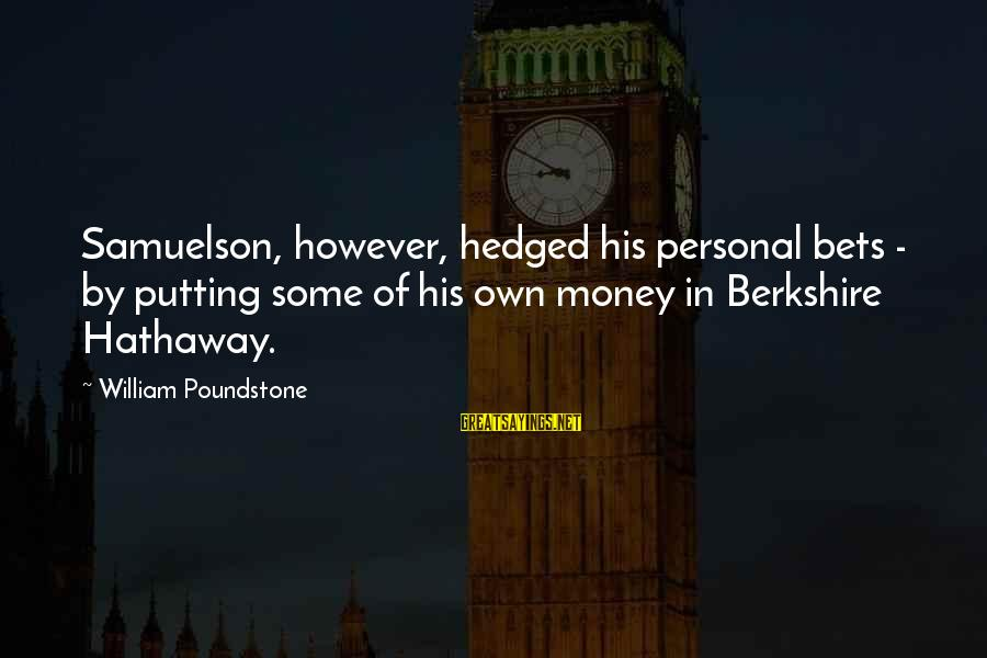 William Poundstone Sayings By William Poundstone: Samuelson, however, hedged his personal bets - by putting some of his own money in