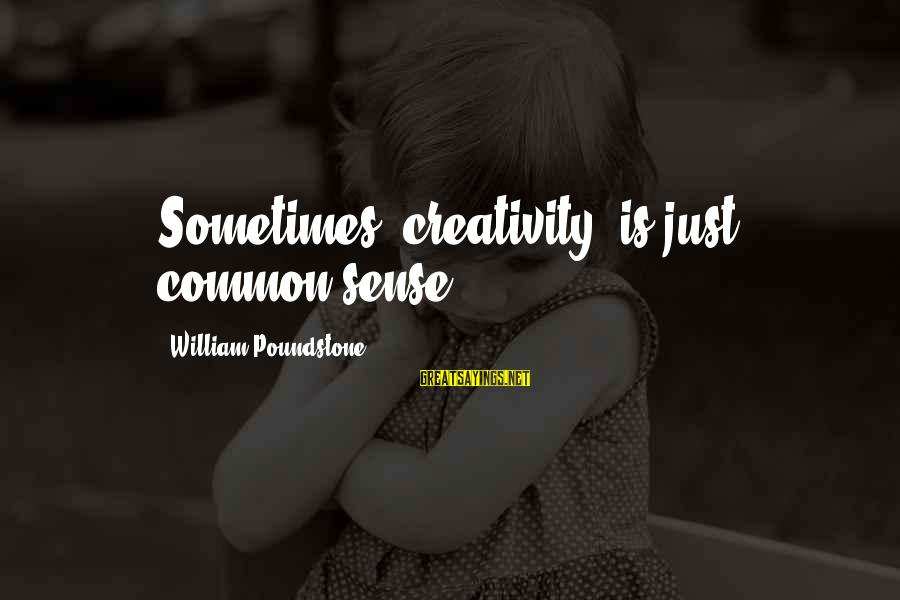 """William Poundstone Sayings By William Poundstone: Sometimes """"creativity"""" is just common sense."""