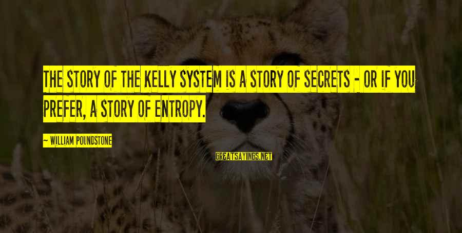 William Poundstone Sayings By William Poundstone: The story of the Kelly system is a story of secrets - or if you