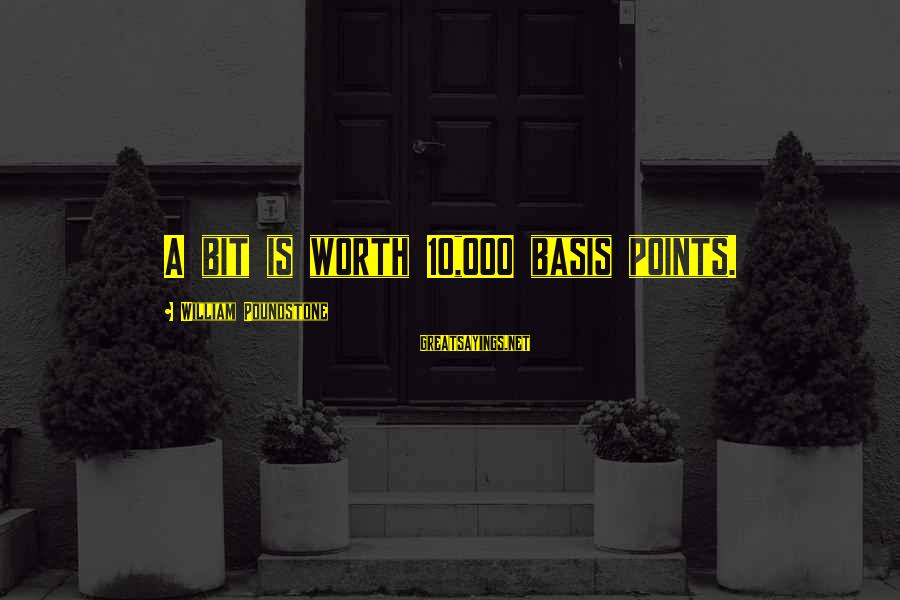 William Poundstone Sayings By William Poundstone: A bit is worth 10,000 basis points.