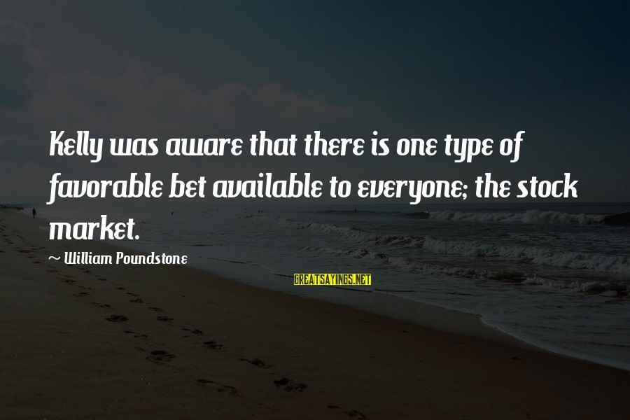 William Poundstone Sayings By William Poundstone: Kelly was aware that there is one type of favorable bet available to everyone; the