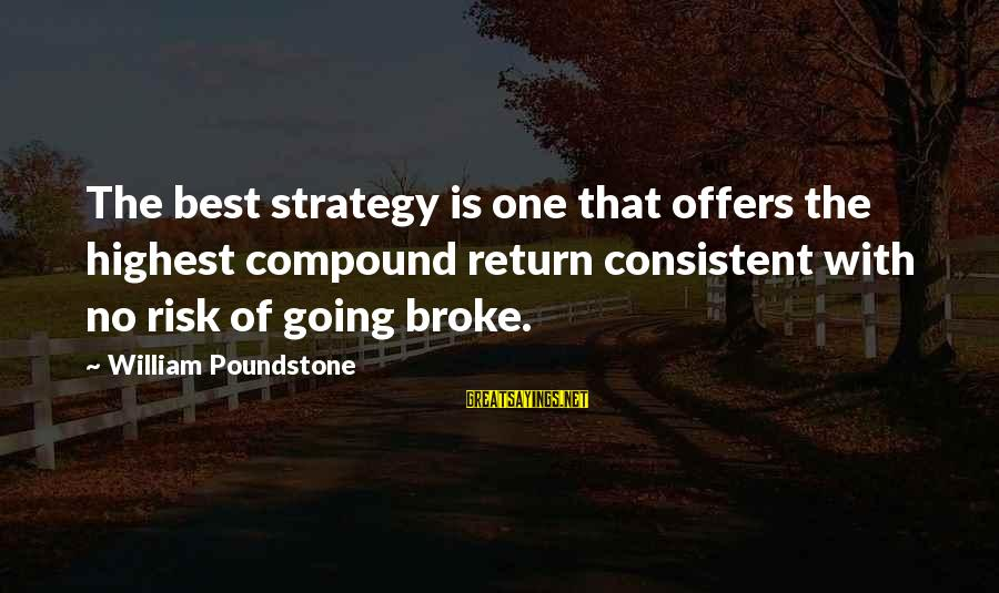 William Poundstone Sayings By William Poundstone: The best strategy is one that offers the highest compound return consistent with no risk