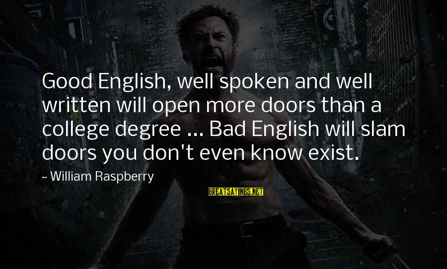 William Raspberry Sayings By William Raspberry: Good English, well spoken and well written will open more doors than a college degree