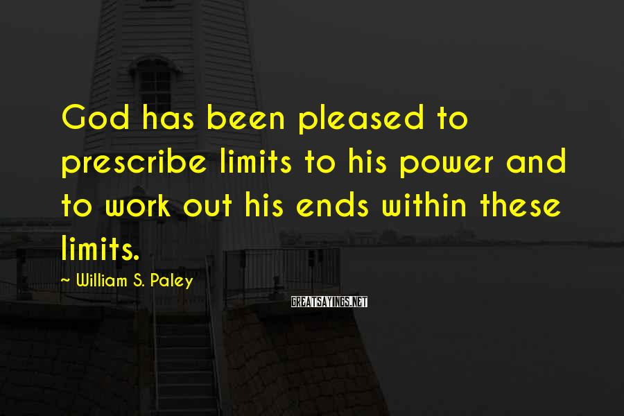 William S. Paley Sayings: God has been pleased to prescribe limits to his power and to work out his