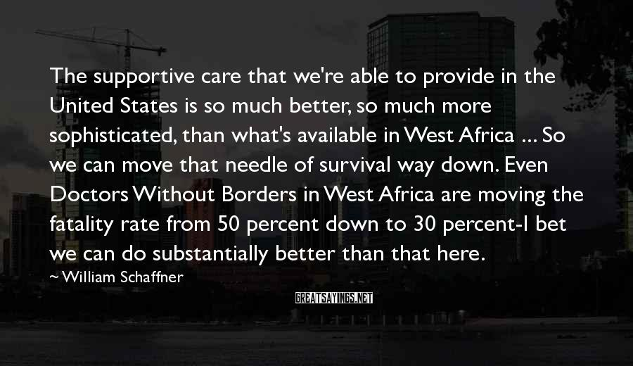 William Schaffner Sayings: The supportive care that we're able to provide in the United States is so much