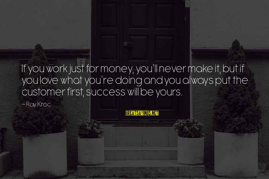 William Shakespeare Antony And Cleopatra Sayings By Ray Kroc: If you work just for money, you'll never make it, but if you love what