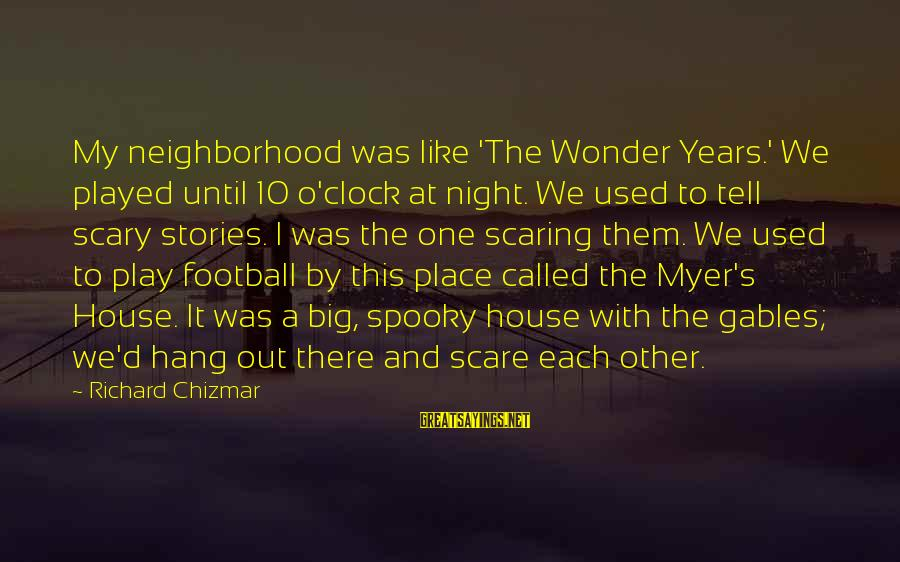 William Shakespeare Antony And Cleopatra Sayings By Richard Chizmar: My neighborhood was like 'The Wonder Years.' We played until 10 o'clock at night. We