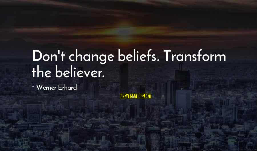 William Shakespeare Antony And Cleopatra Sayings By Werner Erhard: Don't change beliefs. Transform the believer.